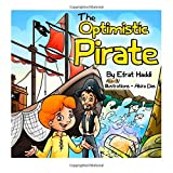 "Children's books : "" The Optimistic Pirate "",( Illustrated Picture Book for ages 3-8. Teaches your kid the value of being optimistic and confident about the future) (Beginner readers) (Bedtime story) (Social skills for kids collection)"