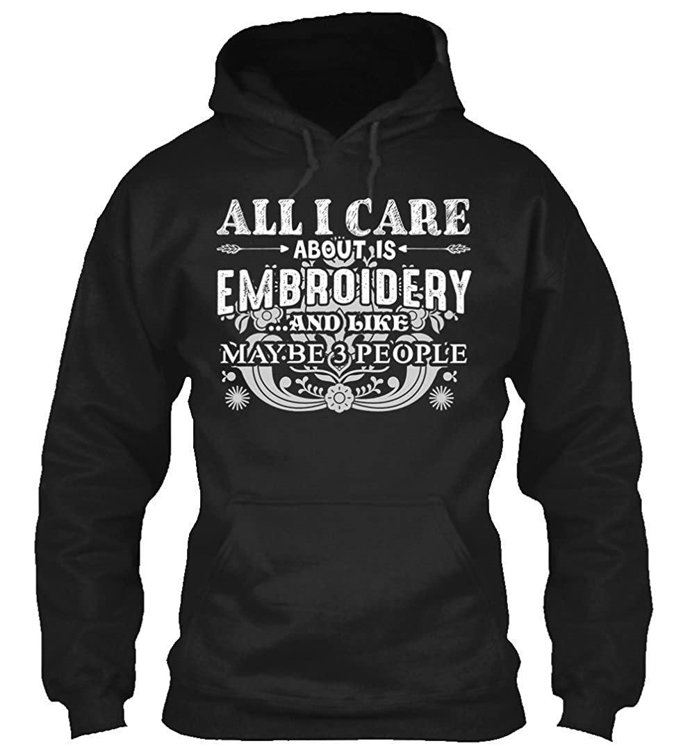 All I Care About Is Embroidery Shirt Embroidery Clothing
