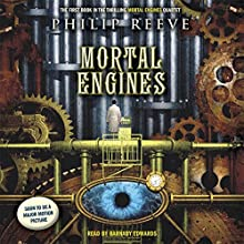 Mortal Engines: Mortal Engines, Book 1 Audiobook by Philip Reeve Narrated by Barnaby Edwards