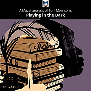 A Macat Analysis of Toni Morrison's Playing in the Dark: Whiteness and the Literary Imagination Audiobook