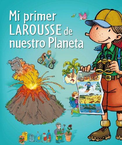 Mi Primer Larousse: Mi Primer Larousse De Nuestro Planeta (Spanish Edition)