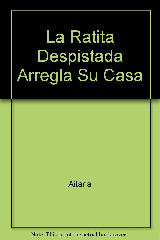 La Ratita Despistada Arregla Su Casa (Spanish Edition) ebook
