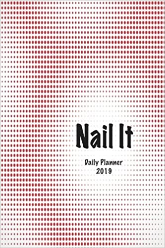 Nail It: Daily Planner 2019: Red Notebook for Daily Schedule ...