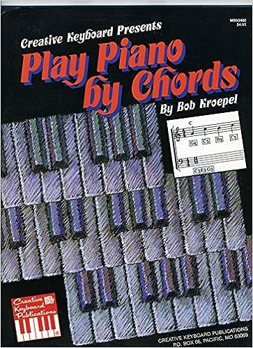 Play Piano By Chords Bob Kroepel 9780871666437 Amazon Books