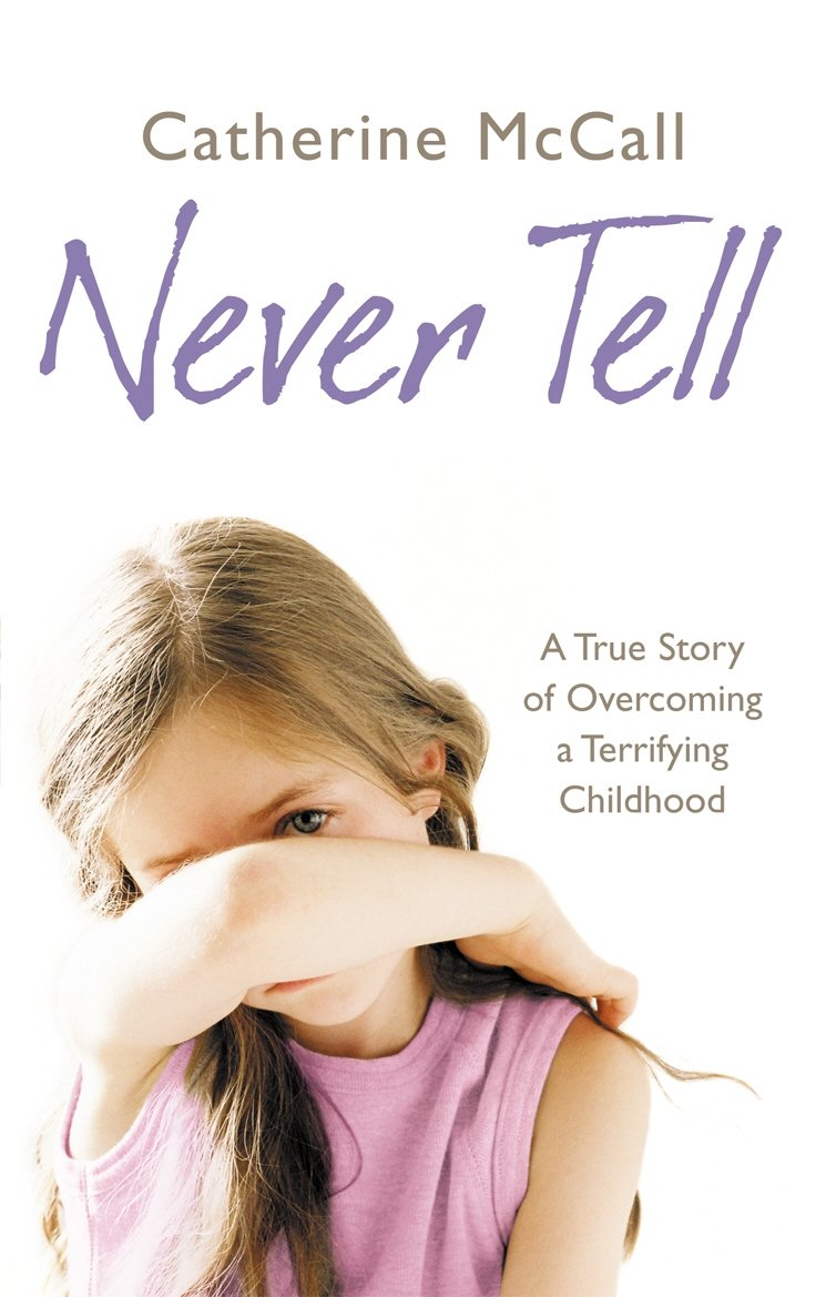 Never Tell: A True Story of Overcoming a Terrifying Childhood pdf