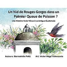 Un Nid de Rouges-Gorges dans un Palmier Queue de Poisson?: Une Histoire Vraie Vécue à la Antigua Guatemala (French Edition)