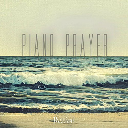 Piano Prayer - Passion (Worthy of Your Name) 2017