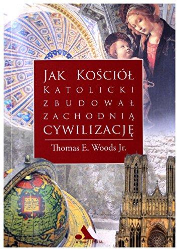 Jak KoĹciĂlĹ katolicki zbudowaĹ zachodniÄ cywilizacjÄ - Thomas E. Woods Jr. [KSIÄĹťKA]