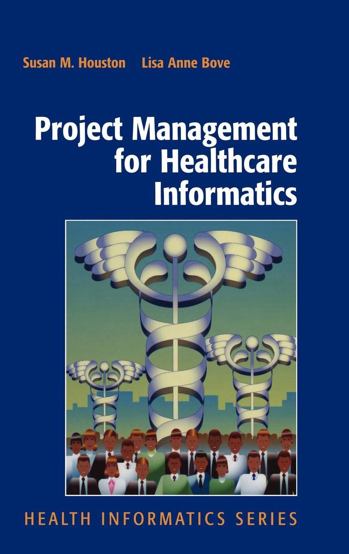 Project Management For Healthcare Informatics  Health Informatics