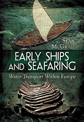 Early Ships and Seafaring: European Water Transport