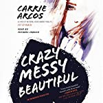 Crazy Messy Beautiful | Carrie Arcos