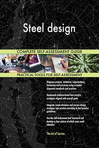 Steel design All-Inclusive Self-Assessment - More than 670 Success Criteria, Instant Visual Insights, Comprehensive Spreadsheet Dashboard, Auto-Prioritized for Quick Results