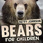 Bears for Children: Fun Fact Children's Book, Volume 1 | Betty Johnson