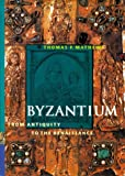 Byzantium from Antiquity to the Renaissance, Thomas Matthews, 0130807443