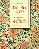 The Red Dyes: Cochineal, Madder and Murex Purple: A World Tour of Textile Techniques