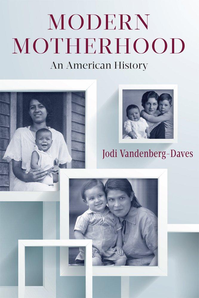 Modern Motherhood: An American History ebook