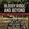 Bloody Ridge and Beyond: A World War II Marine's Memoir of Edson's Raiders inthe Pacific Audiobook by Marlin Groft, Larry Alexander Narrated by Joe Barrett