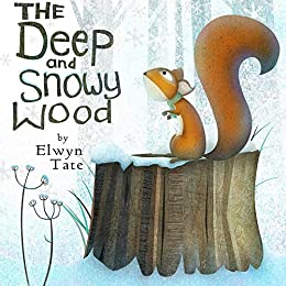 The Deep and Snowy Wood (Christmas Picture Book) by [Tate, Elwyn]