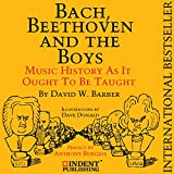 #7: Bach, Beethoven, and the Boys: Music History as It Ought to Be Taught