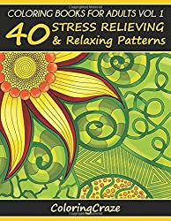 Coloring Books For Adults Volume 1: 40 Stress Relieving And Relaxing Patterns (Anti-Stress Art Therapy Series)