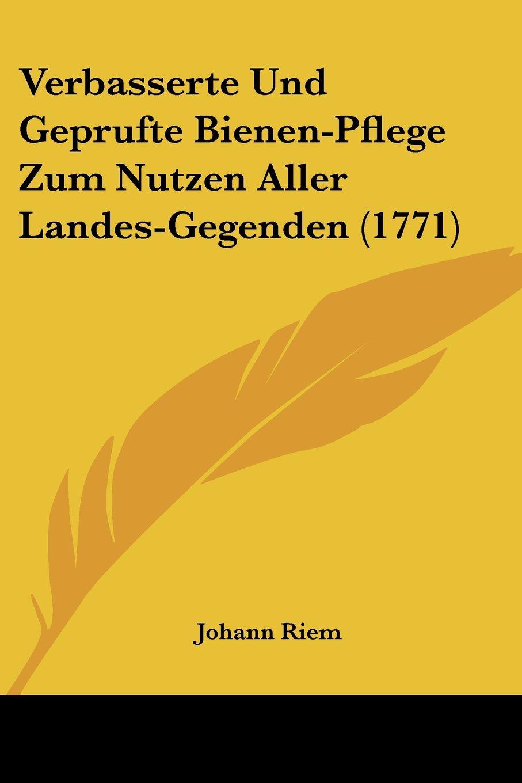 Download Verbasserte Und Geprufte Bienen-Pflege Zum Nutzen Aller Landes-Gegenden (1771) (German Edition) pdf
