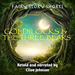 Goldilocks and the Three Bears: Fairy Story Shorts | Clive Johnson