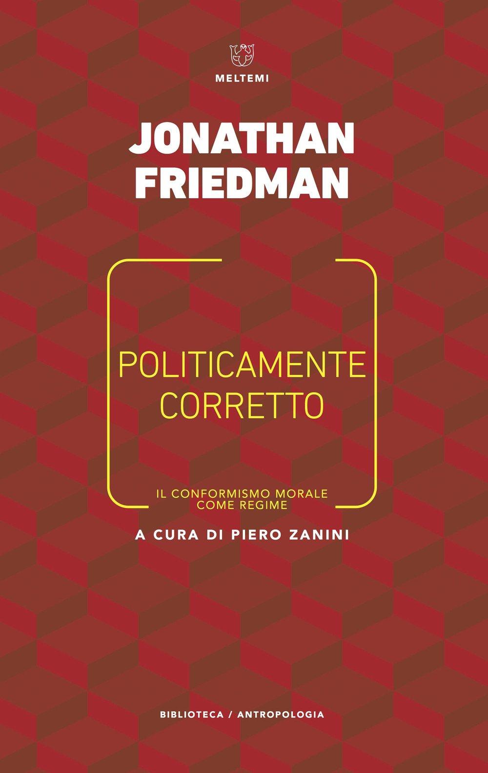 Politicamente corretto. Il conformismo morale come regime Copertina flessibile – 18 gen 2018 Jonathan Friedman P. Zanini F. Nicola Meltemi