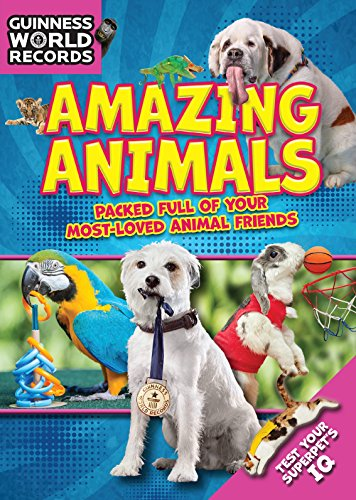 (Guinness World Records: Amazing Animals: Packed full of your Most-Loved Animal Friends)