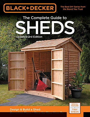 Black & Decker The Complete Guide to Sheds, 3rd Edition: Design & Build a Shed: - Complete Plans - Step-by-Step How-To (Black & Decker Complete Guide) (To Patio Build Cost)