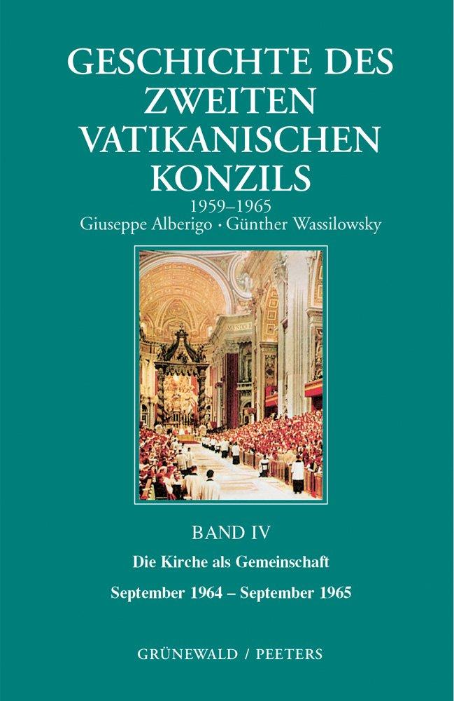 Geschichte des Zweiten Vatikanischen Konzils, Band IV: Die Kirche als Gemeinschaft. September 1964-September 1965
