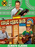 The Choo Choo Bob Show: Always Classic