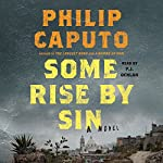 Some Rise by Sin: A Novel | Philip Caputo