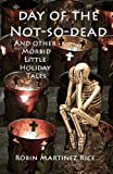 Day of the Not-So-Dead and Other Morbid Little Holiday Tales