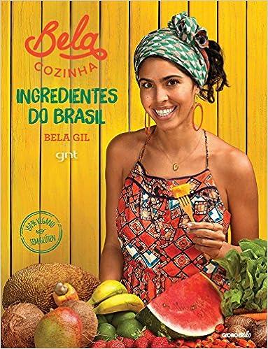 Bela Cozinha. Ingredientes do Brasil (Em Portuguese do Brasil): Gil Bela: 9788525063120: Amazon.com: Books