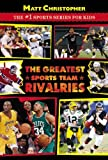 The Greatest Sports Team Rivalries, Matt Christopher, 0316176877