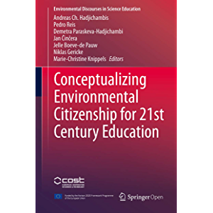 Conceptualizing Environmental Citizenship for 21st Century Education (Environmental Discourses in Science Education Book…