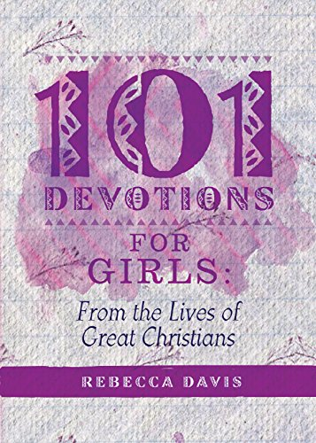 101 Devotions for Girls: From the lives of Great Christians (Daily Readings)