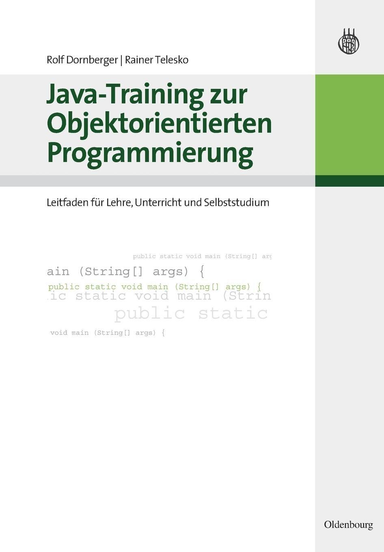 Java-Training zur Objektorientierten Programmierung: Leitfaden für Lehre, Unterricht und Selbststudium