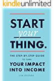 Start Your Thing: The Step-By-Step Guide to Turn Your Impact Into Income