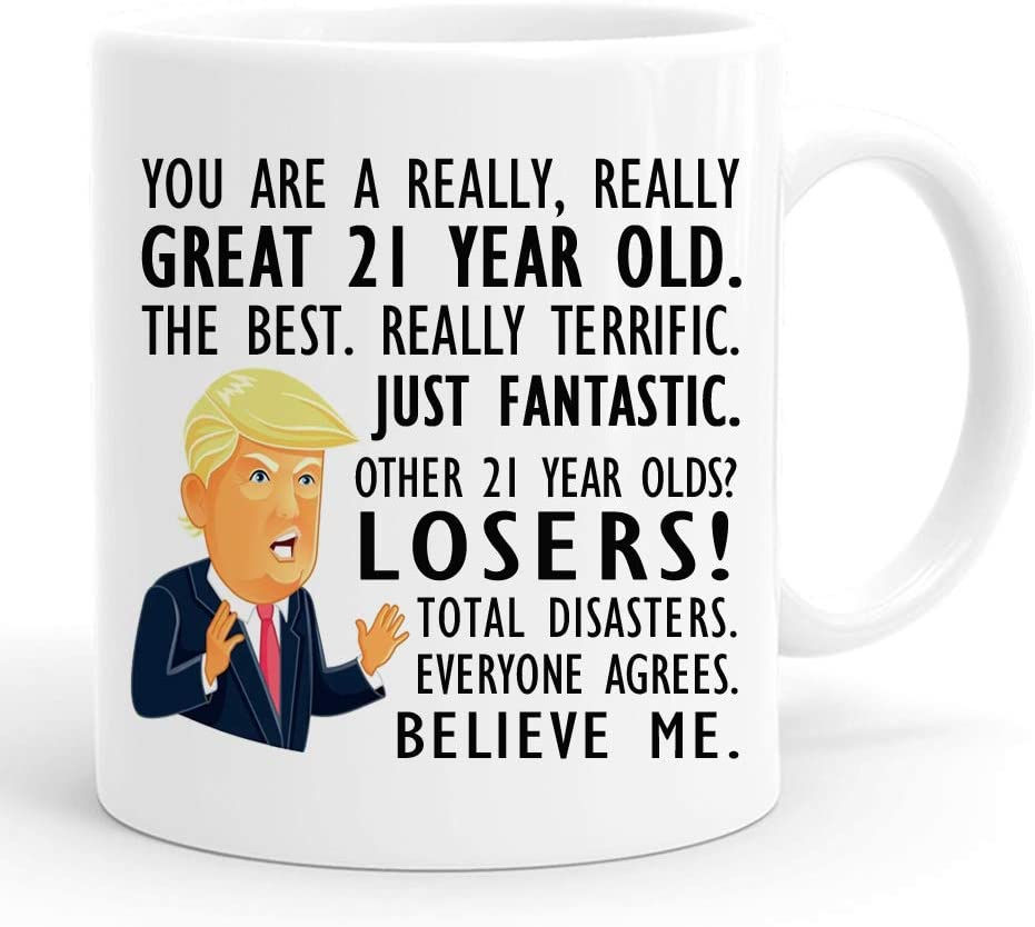This is an image of a white coffee mug with Trump's caricature printed on it with message for a 21 year old.