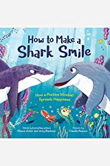 How to Make a Shark Smile: How a positive mindset spreads happiness Kindle Edition