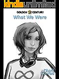 What We Were (Golden Century Book 1)