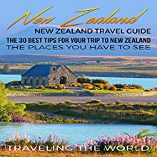 New Zealand Travel Guide: The 30 Best Tips for Your Trip to New Zealand: The Places You Have to See Audiobook by Traveling the World Narrated by Ronald Fox