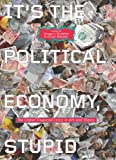 It's the Political Economy, Stupid : The Global Financial Crisis in Art and Theory, , 0745333699