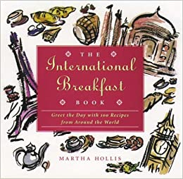 The International Breakfast Book: Greet the Day With 100 Recipes