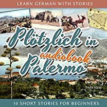 Plötzlich in Palermo (Learn German with Stories 6 - 10 Short Stories for Beginners) Audiobook by André Klein Narrated by André Klein