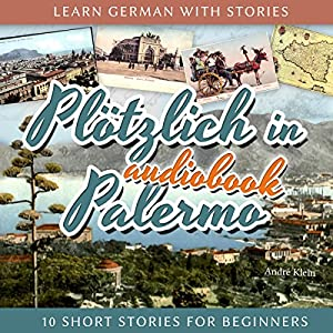 Plötzlich in Palermo (Learn German with Stories 6 - 10 Short Stories for Beginners) Audiobook