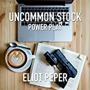 Uncommon Stock: Power Play: The Uncommon Series, Book 2 | Eliot Peper