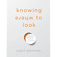 Knowing Where to Look: 108 Daily Doses of Inspiration (English Edition)