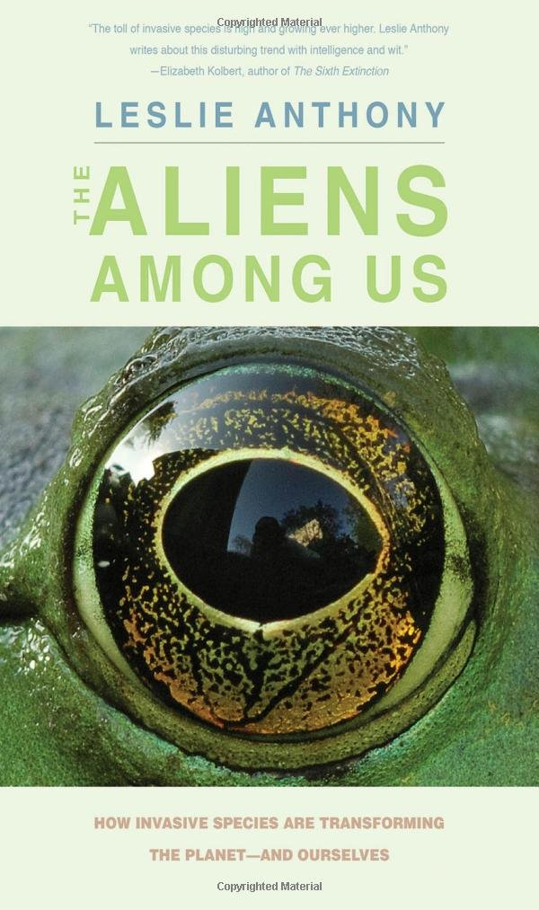 The Aliens Among Us: How Invasive Species Are Transforming the Planet―and Ourselves pdf epub